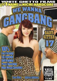 We Wanna Gang Bang The Babysitter #17 - Part 1